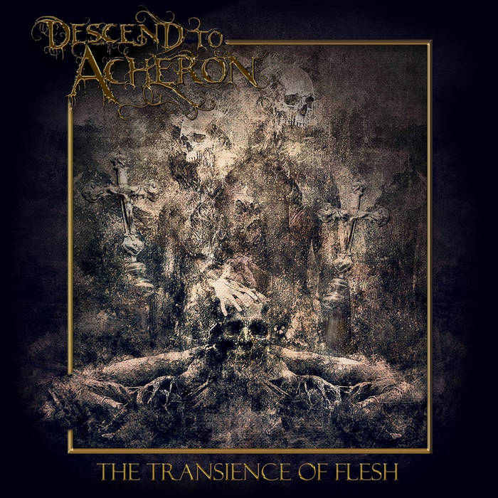 descend to acheron The Transience of flesh